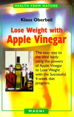 Lose weight with apple vinegar by Klaus Oberbeil