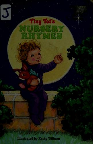 Tiny tot's nursery rhymes by illustrated by Kathy Wilburn.