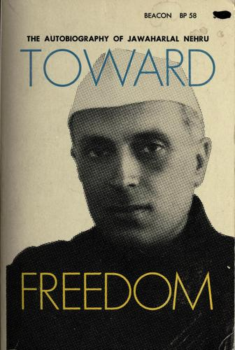 Toward freedom by Jawaharlal Nehru