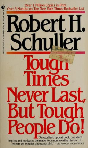 Tough times never last, but tough people do! by Robert Harold Schuller
