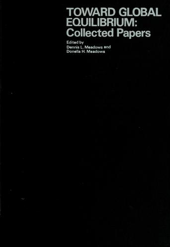 Toward global equilibrium: collected papers by Dennis L. Meadows