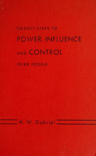 Twenty steps to power, influence and control over people by H. W. Gabriel