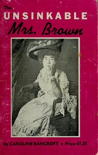 The Unsinkable Mrs. Brown by Caroline Bancroft