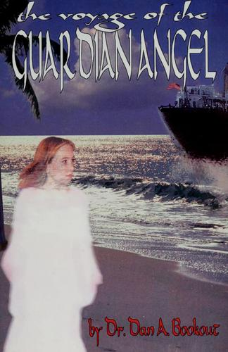 The voyage of the Guardian Angel by Danford A. Bookout