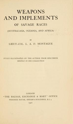 Weapons and implements of savage races (Australasia, Oceania, and Africa) by Leopold A. D. Montague