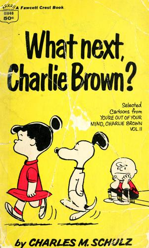 What next, Charlie Brown? by Charles M. Schulz