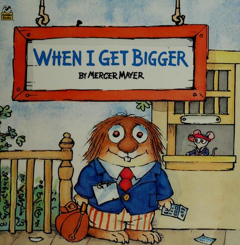 When I get bigger by Mercer Mayer