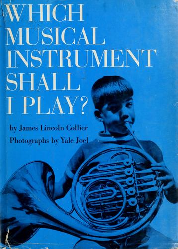 Which musical instrument shall I play? by James Lincoln Collier