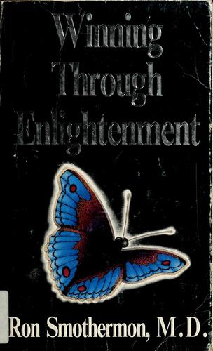 Winning through enlightenment by Ron Smothermon